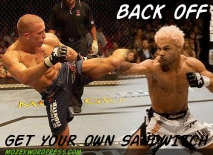 george rush st pierre josh koscheck funny lol back off get your own sandwitch